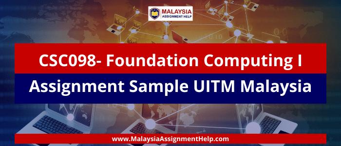 CSC098- Foundation Computing I Assignment Sample UITM Malaysia