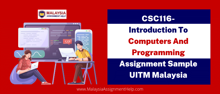 CSC116- Introduction To Computers And Programming Assignment Sample UITM Malaysia