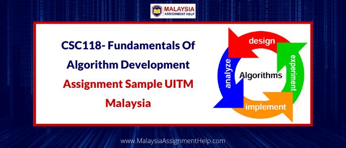 CSC118- Fundamentals Of Algorithm Development Assignment Sample UITM Malaysia