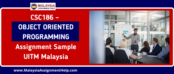 CSC186 - OBJECT ORIENTED PROGRAMMING Assignment Sample UITM Malaysia
