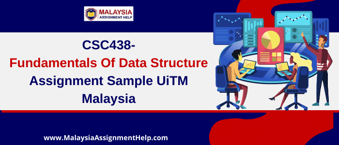 CSC438- Fundamentals of Data Structure Assignment Sample UiTM Malaysia