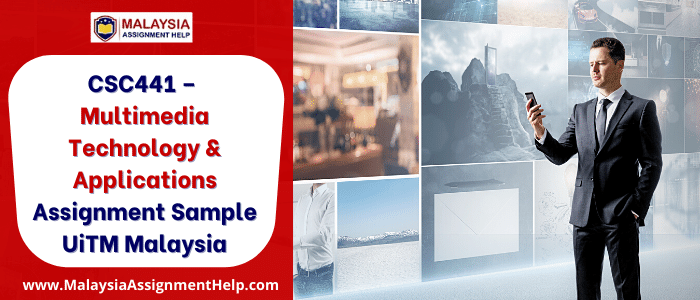 CSC441 - Multimedia Technology & Applications Assignment Sample UiTM Malaysia
