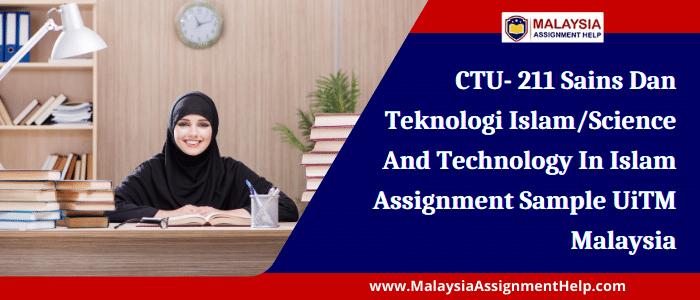 CTU- 211 Sains Dan Teknologi Islam/Science and Technology in Islam Assignment Sample UiTM Malaysia