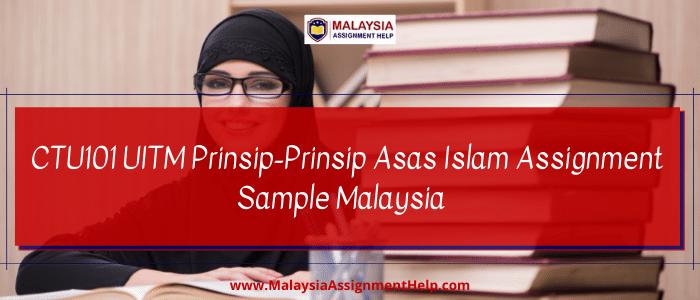 CTU101 UITM Prinsip-prinsip Asas Islam assignment sample Malaysia/ CTU101 UITM The basic principles of Islam assignment sample Malaysia