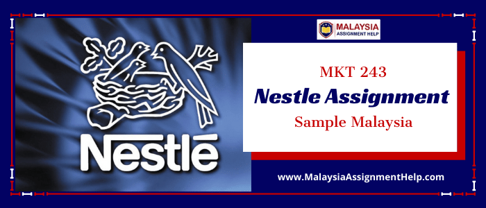 MKT 243 Nestle Assignment Sample Malaysia