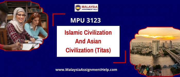 MPU 3123 Islamic civilization and Asian civilization (titas) (Islamic civilization and Asian civilization)