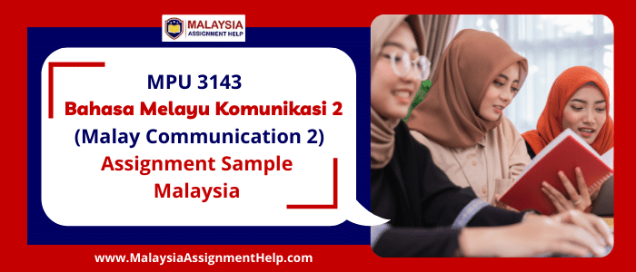 MPU 3143 Bahasa Melayu Komunikasi 2 (Malay Communication 2) Assignment Sample Malaysia