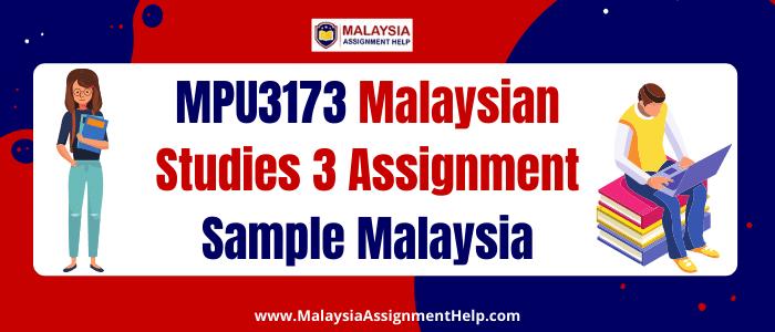MPU3173 Malaysian Studies 3 assignment sample malaysia