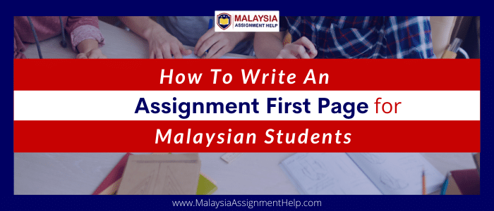 How to Write an Assignment First Page for Malaysian Students