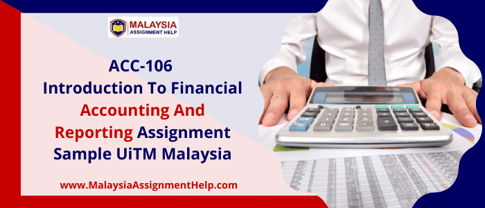 ACC-106 Introduction to Financial Accounting and Reporting Assignment Sample UiTM Malaysia