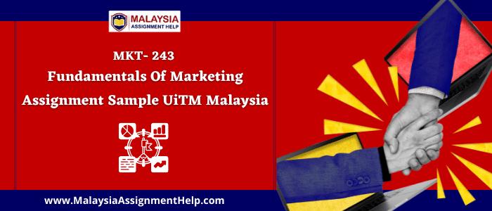 MKT- 243 Fundamentals of Marketing Assignment Sample UiTM Malaysia
